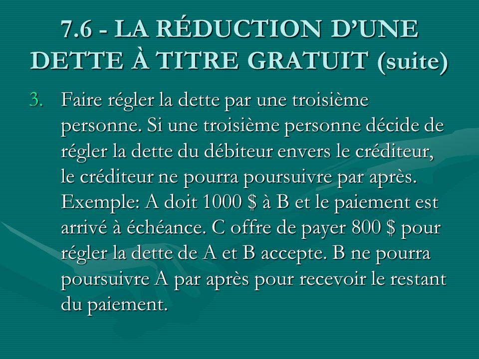 7.6 - LA RÉDUCTION DUNE DETTE À TITRE GRATUIT (suite) 3.Faire régler la dette par une troisième personne. Si une troisième personne décide de régler l