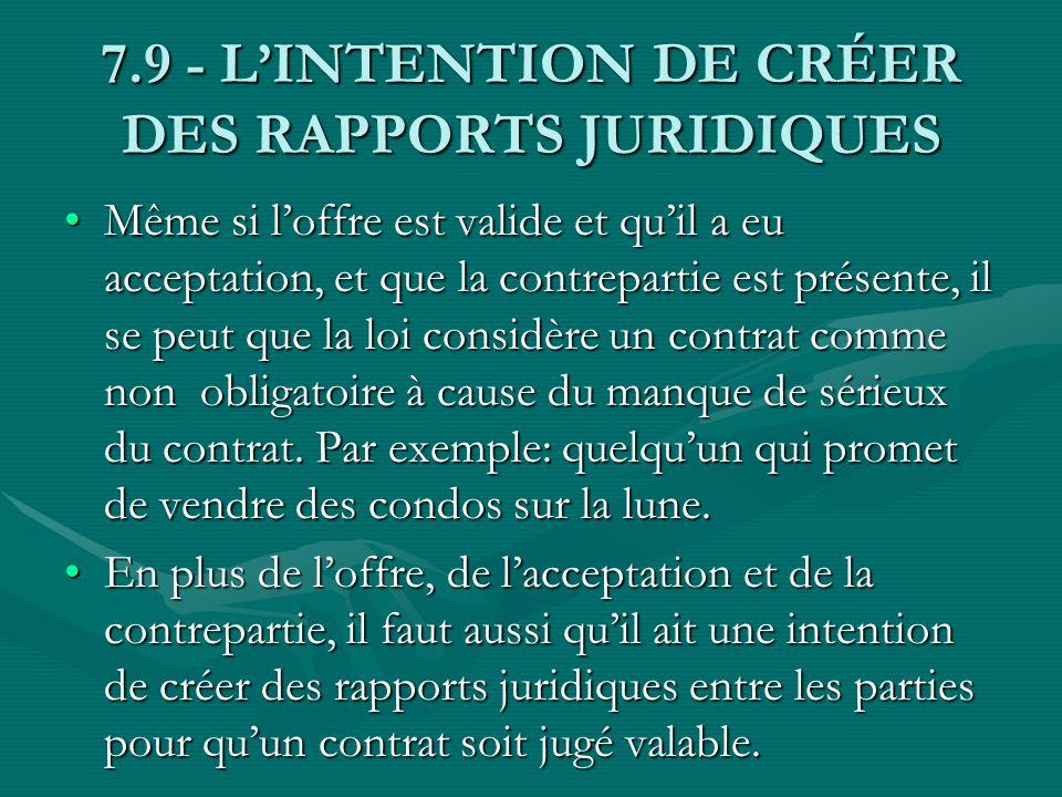 7.9 - LINTENTION DE CRÉER DES RAPPORTS JURIDIQUES Même si loffre est valide et quil a eu acceptation, et que la contrepartie est présente, il se peut