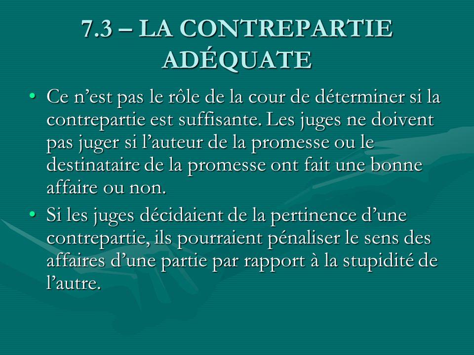 7.3 – LA CONTREPARTIE ADÉQUATE Ce nest pas le rôle de la cour de déterminer si la contrepartie est suffisante. Les juges ne doivent pas juger si laute