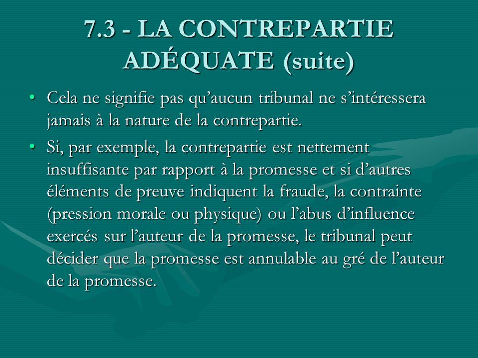 7.3 - LA CONTREPARTIE ADÉQUATE (suite) Cela ne signifie pas quaucun tribunal ne sintéressera jamais à la nature de la contrepartie.Cela ne signifie pa