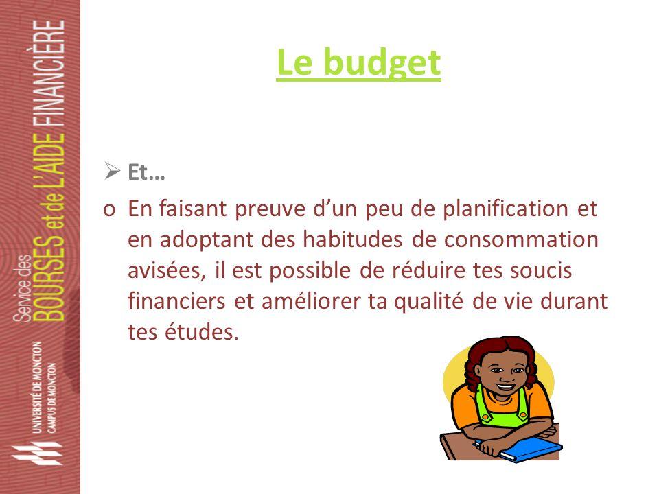 Le budget Et… oEn faisant preuve dun peu de planification et en adoptant des habitudes de consommation avisées, il est possible de réduire tes soucis financiers et améliorer ta qualité de vie durant tes études.