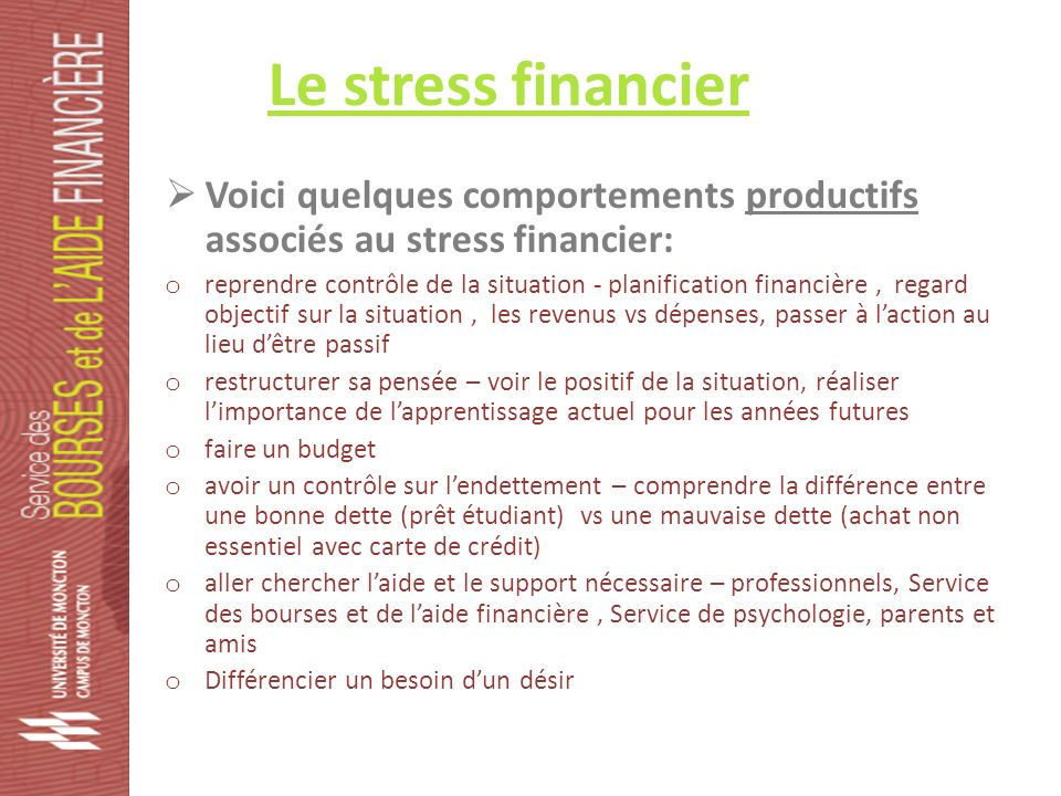Le stress financier Voici quelques comportements productifs associés au stress financier: o reprendre contrôle de la situation - planification financi