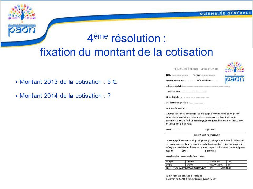 4 ème résolution : fixation du montant de la cotisation Montant 2013 de la cotisation : 5. Montant 2014 de la cotisation : ?