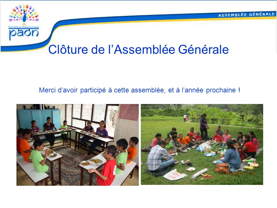 Clôture de lAssemblée Générale Merci davoir participé à cette assemblée, et à lannée prochaine !