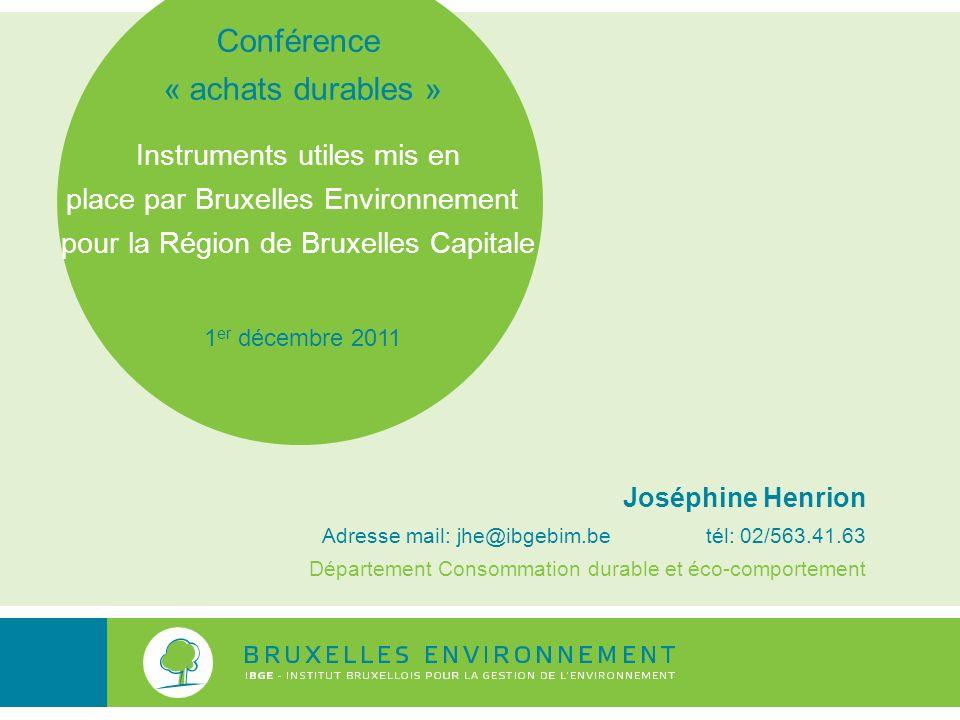 Conférence « achats durables » Instruments utiles mis en place par Bruxelles Environnement pour la Région de Bruxelles Capitale Joséphine Henrion Adre