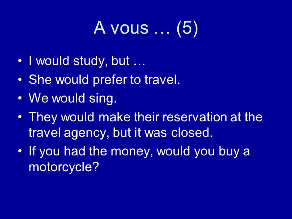 Les réponses Jétudierais, mais … Elle préférerait voyager.