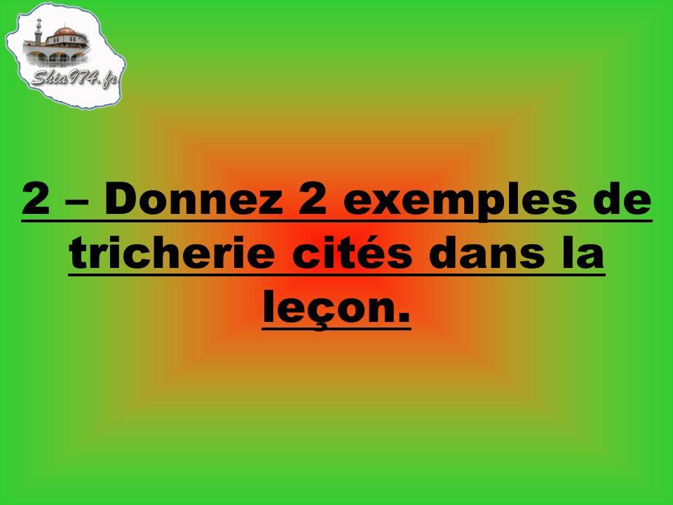 2 – Donnez 2 exemples de tricherie cités dans la leçon.