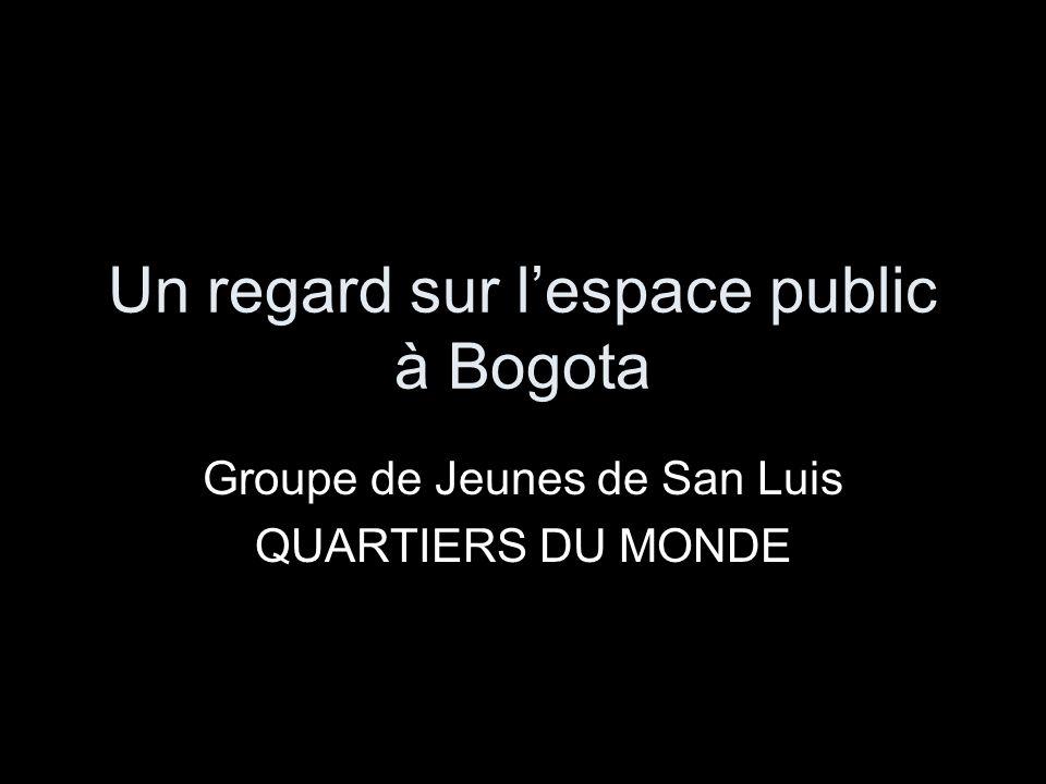 Un regard sur lespace public à Bogota Groupe de Jeunes de San Luis QUARTIERS DU MONDE