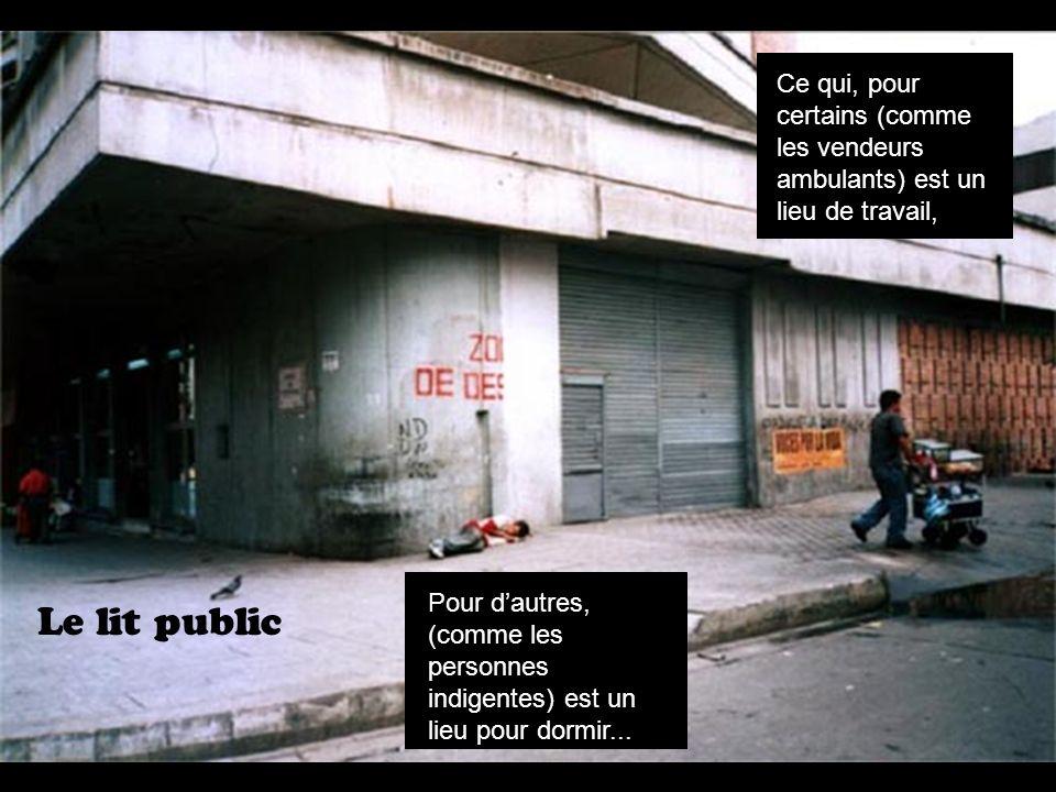 Le lit public Ce qui, pour certains (comme les vendeurs ambulants) est un lieu de travail, Pour dautres, (comme les personnes indigentes) est un lieu pour dormir...