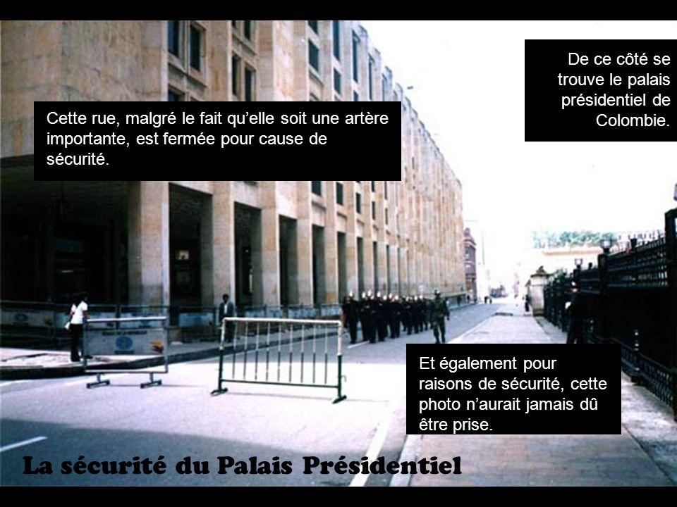 La sécurité du Palais Présidentiel De ce côté se trouve le palais présidentiel de Colombie.