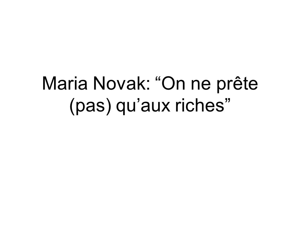 Maria Novak: On ne prête (pas) quaux riches