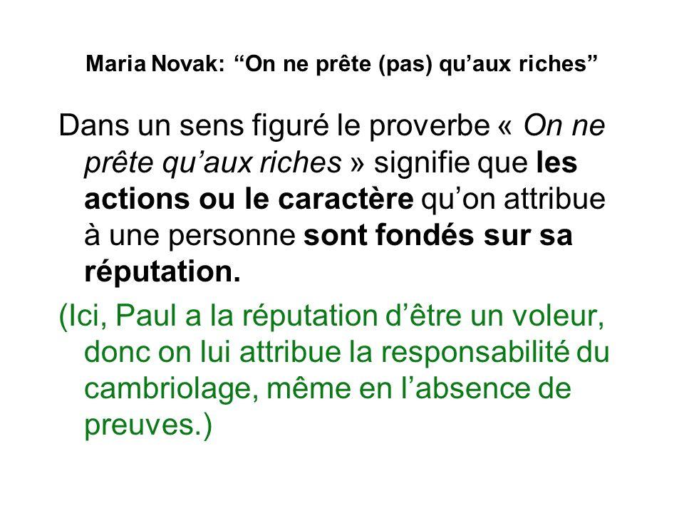 Maria Novak: On ne prête (pas) quaux riches Dans un sens figuré le proverbe « On ne prête quaux riches » signifie que les actions ou le caractère quon