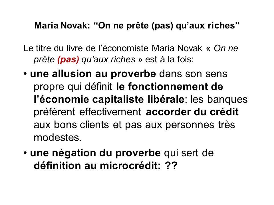 Maria Novak: On ne prête (pas) quaux riches Le titre du livre de léconomiste Maria Novak « On ne prête (pas) quaux riches » est à la fois: une allusio