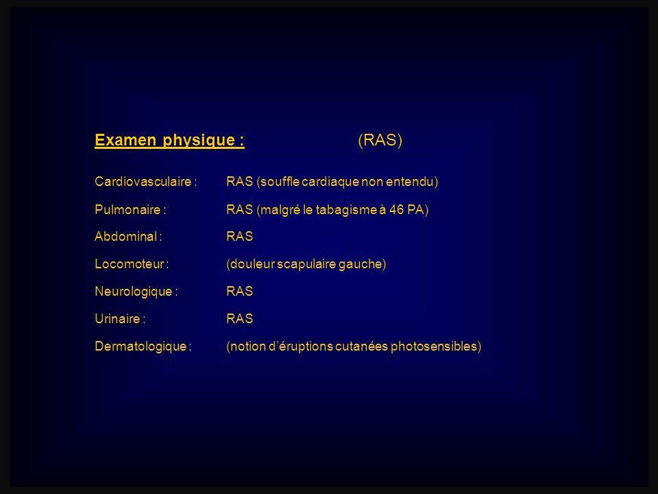 Examen physique :(RAS) Cardiovasculaire : RAS (souffle cardiaque non entendu) Locomoteur : (douleur scapulaire gauche) Abdominal : RAS Pulmonaire :RAS