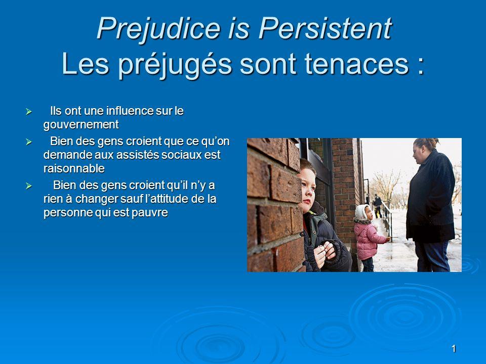1 Prejudice is Persistent Les préjugés sont tenaces : Ils ont une influence sur le gouvernement Ils ont une influence sur le gouvernement Bien des gen