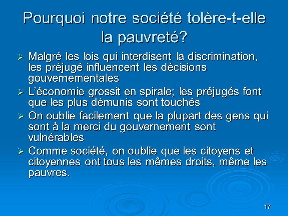 17 Pourquoi notre société tolère-t-elle la pauvreté? Malgré les lois qui interdisent la discrimination, les préjugé influencent les décisions gouverne