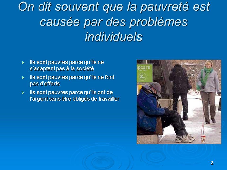 2 On dit souvent que la pauvreté est causée par des problèmes individuels Ils sont pauvres parce quils ne sadaptent pas à la société Ils sont pauvres