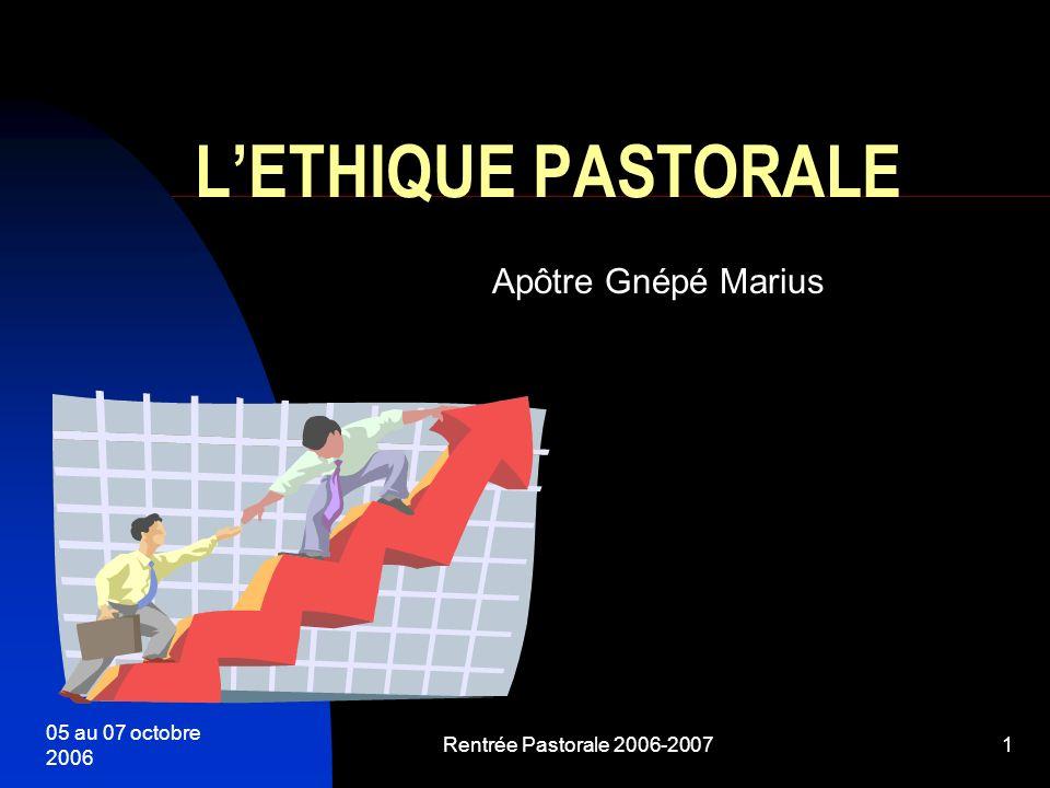 05 au 07 octobre 2006 Rentrée Pastorale 2006-20071 LETHIQUE PASTORALE Apôtre Gnépé Marius