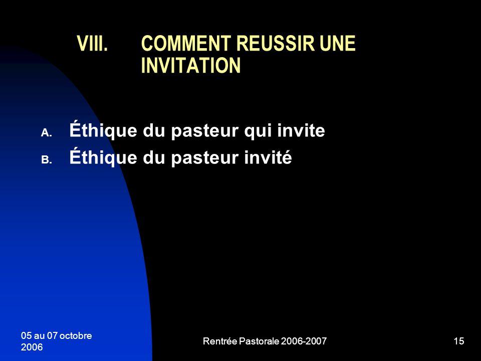 05 au 07 octobre 2006 Rentrée Pastorale 2006-200715 A. Éthique du pasteur qui invite B. Éthique du pasteur invité VIII.COMMENT REUSSIR UNE INVITATION