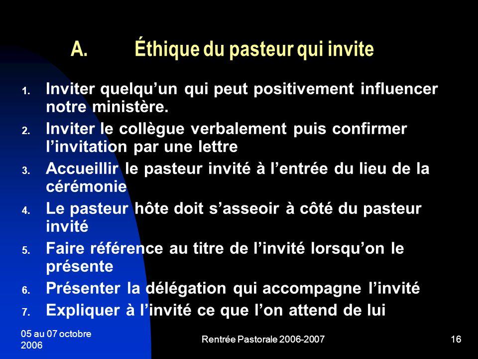 05 au 07 octobre 2006 Rentrée Pastorale 2006-200716 1. Inviter quelquun qui peut positivement influencer notre ministère. 2. Inviter le collègue verba