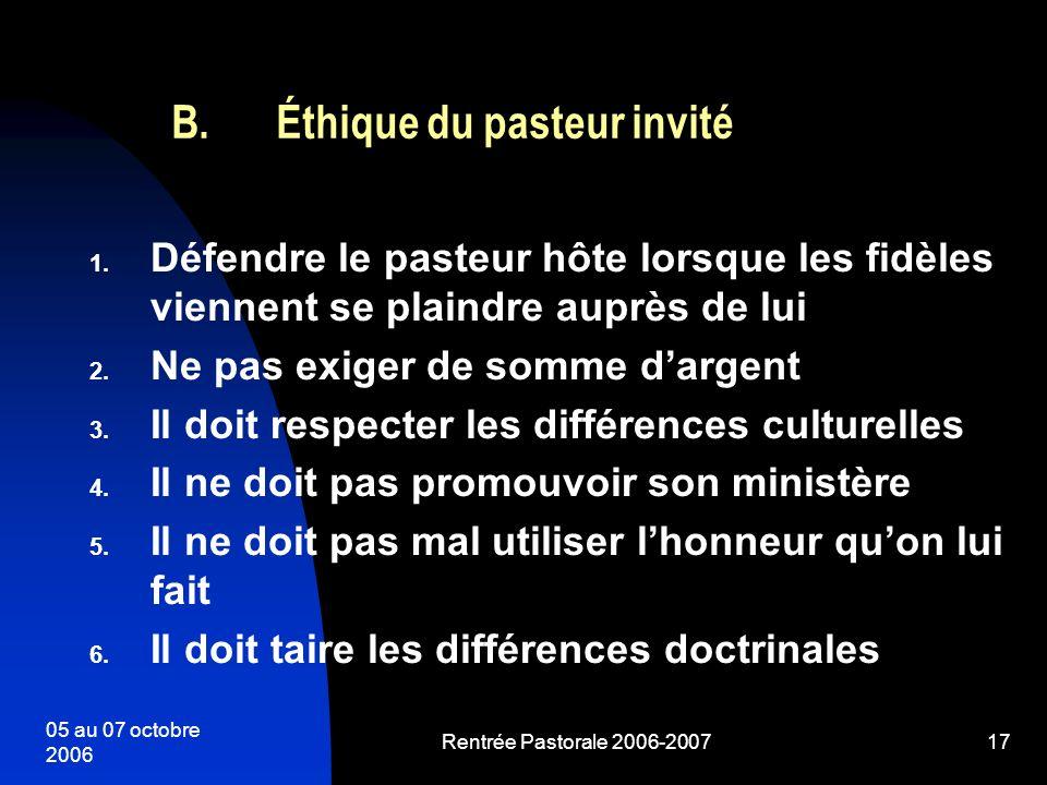 05 au 07 octobre 2006 Rentrée Pastorale 2006-200717 1. Défendre le pasteur hôte lorsque les fidèles viennent se plaindre auprès de lui 2. Ne pas exige