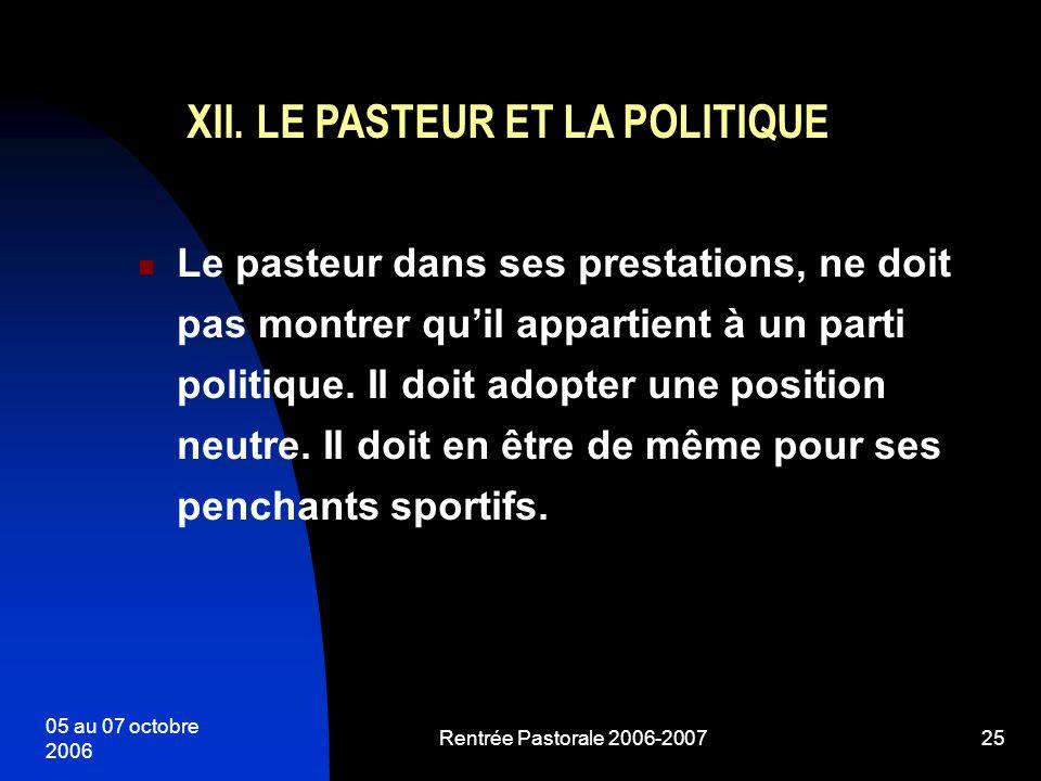 05 au 07 octobre 2006 Rentrée Pastorale 2006-200725 Le pasteur dans ses prestations, ne doit pas montrer quil appartient à un parti politique. Il doit