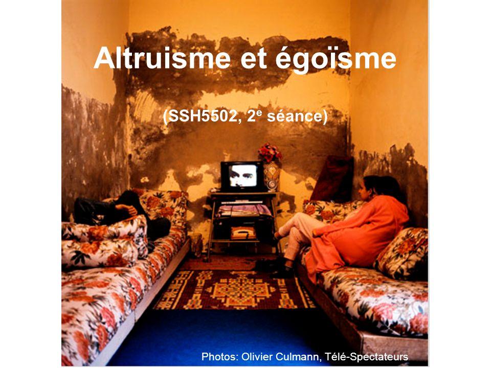 Altruisme et égoïsme (SSH5502, 2 e séance) Photos: Olivier Culmann, Télé-Spectateurs