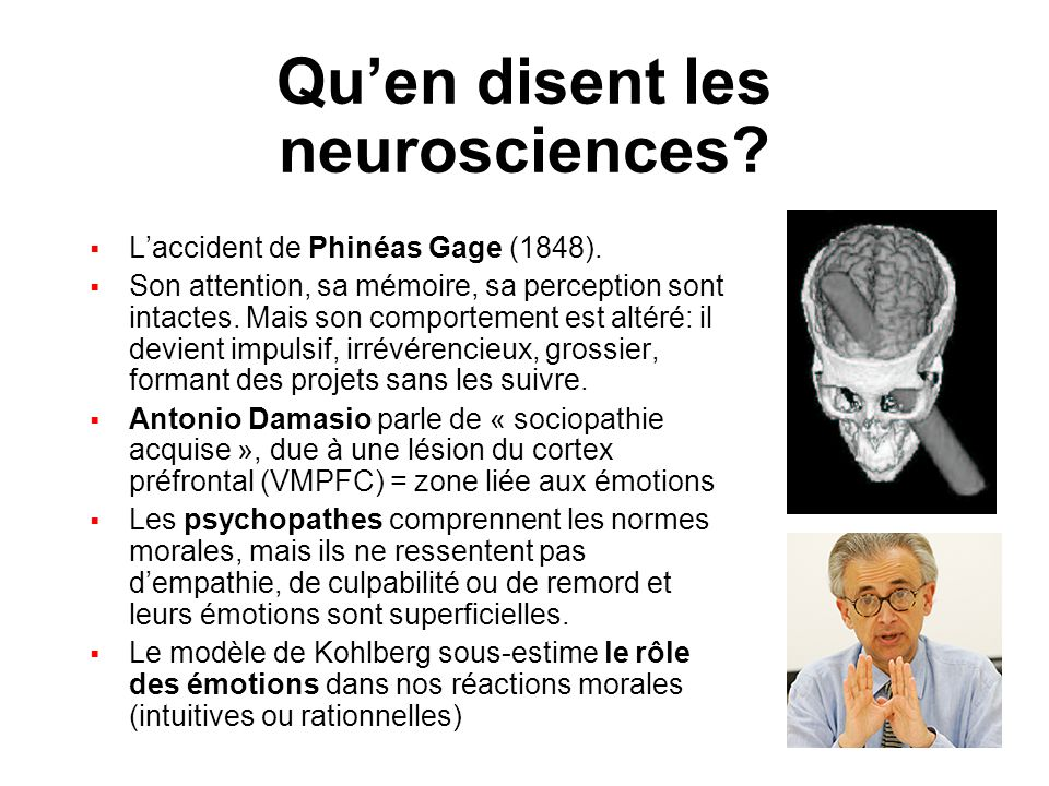Quen disent les neurosciences? Laccident de Phinéas Gage (1848). Son attention, sa mémoire, sa perception sont intactes. Mais son comportement est alt