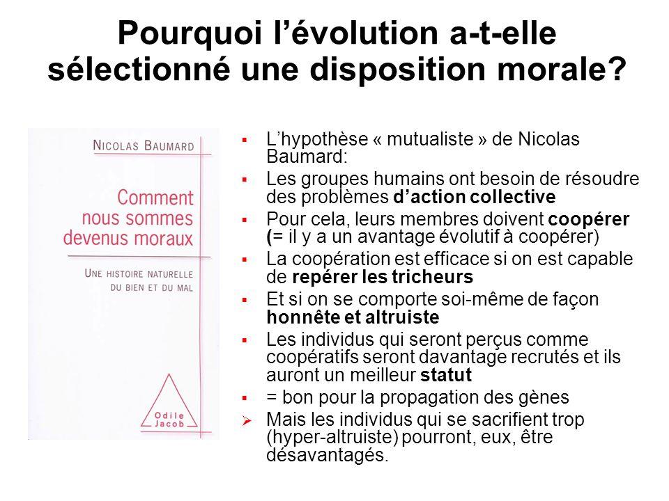 Pourquoi lévolution a-t-elle sélectionné une disposition morale? Lhypothèse « mutualiste » de Nicolas Baumard: Les groupes humains ont besoin de résou
