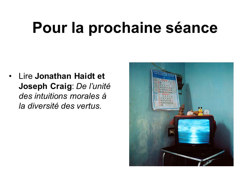 Pour la prochaine séance Lire Jonathan Haidt et Joseph Craig: De lunité des intuitions morales à la diversité des vertus.