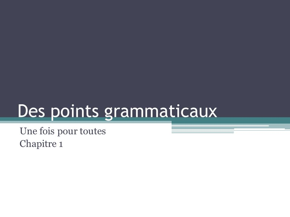 Des points grammaticaux Une fois pour toutes Chapitre 1