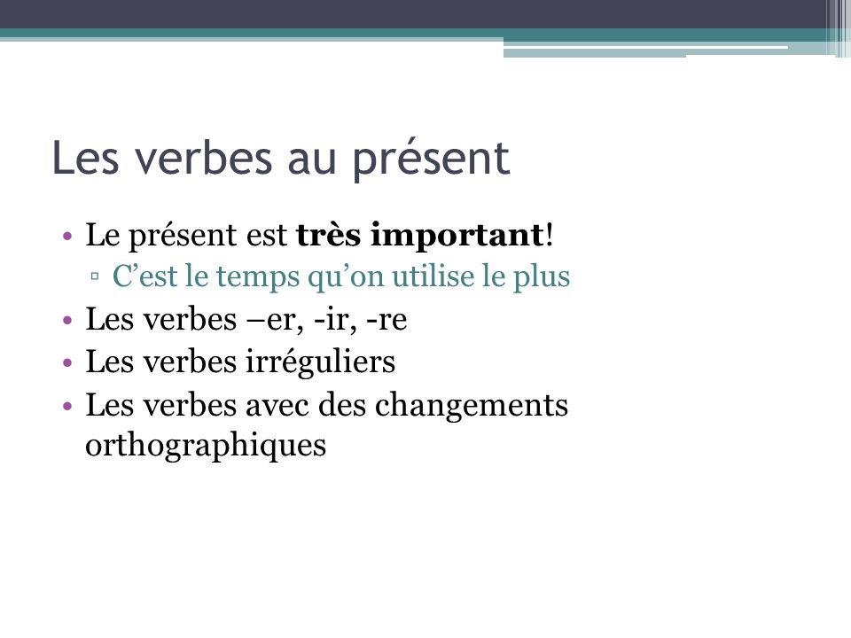 Les verbes au présent Le présent est très important! Cest le temps quon utilise le plus Les verbes –er, -ir, -re Les verbes irréguliers Les verbes ave