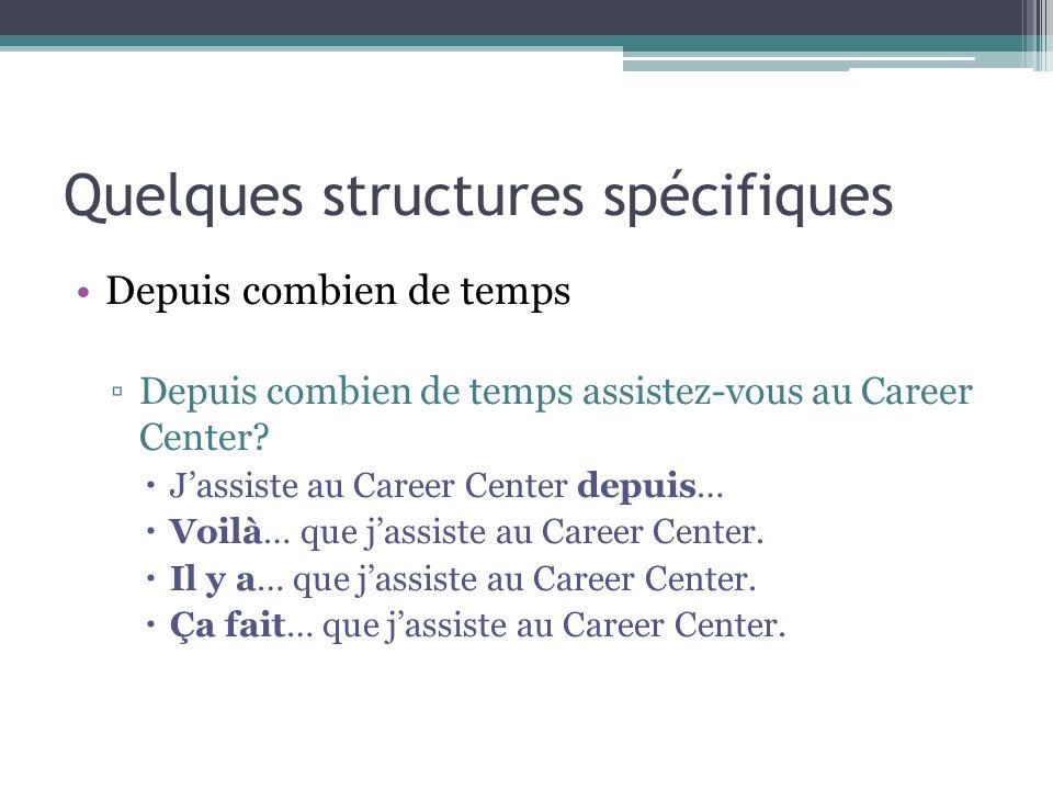 Quelques structures spécifiques Depuis combien de temps Depuis combien de temps assistez-vous au Career Center? Jassiste au Career Center depuis… Voil