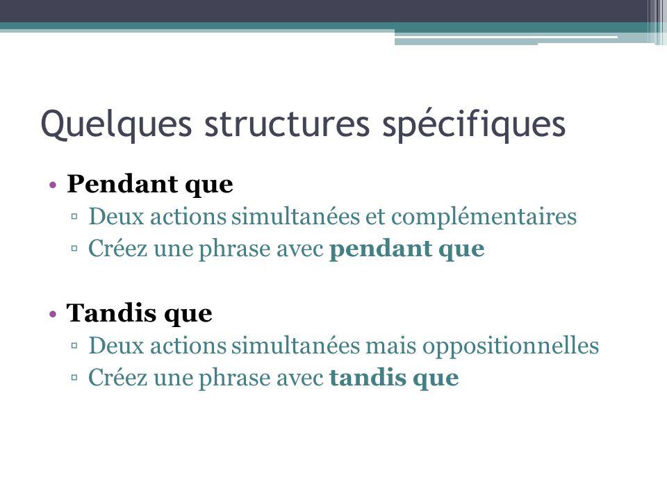 Quelques structures spécifiques Pendant que Deux actions simultanées et complémentaires Créez une phrase avec pendant que Tandis que Deux actions simu