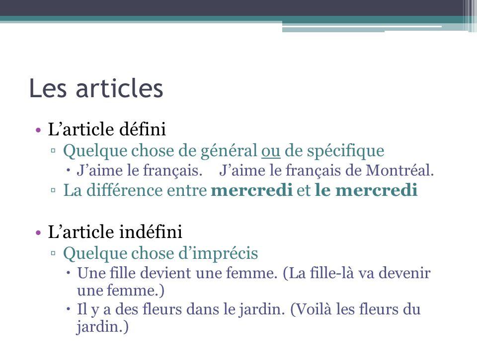 Les articles Larticle défini Quelque chose de général ou de spécifique Jaime le français.Jaime le français de Montréal. La différence entre mercredi e