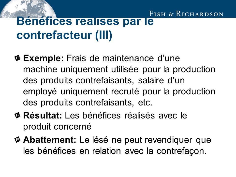 Bénéfices réalisés par le contrefacteur (III) Exemple: Frais de maintenance dune machine uniquement utilisée pour la production des produits contrefaisants, salaire dun employé uniquement recruté pour la production des produits contrefaisants, etc.