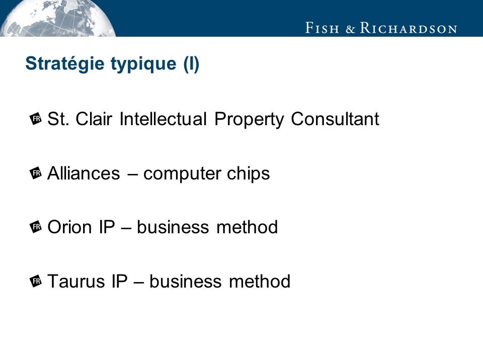 Stratégie typique (II) 1.Brevets applicables aux produits/services des plusieurs sociétés 2.Litige envisagé envers plusieurs défendeurs: Cela naugmente pas les coûts.