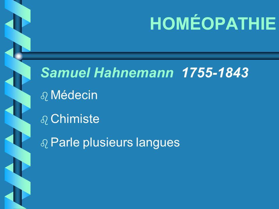 HOMÉOPATHIE Samuel Hahnemann 1755-1843 b Médecin b Chimiste b Parle plusieurs langues