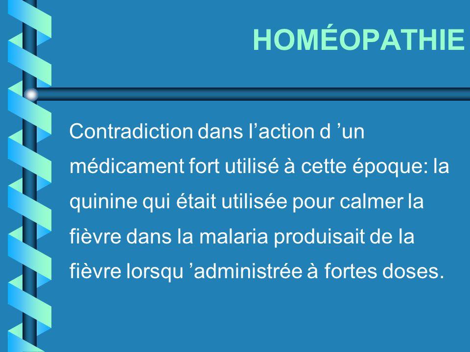 HOMÉOPATHIE Contradiction dans laction d un médicament fort utilisé à cette époque: la quinine qui était utilisée pour calmer la fièvre dans la malari