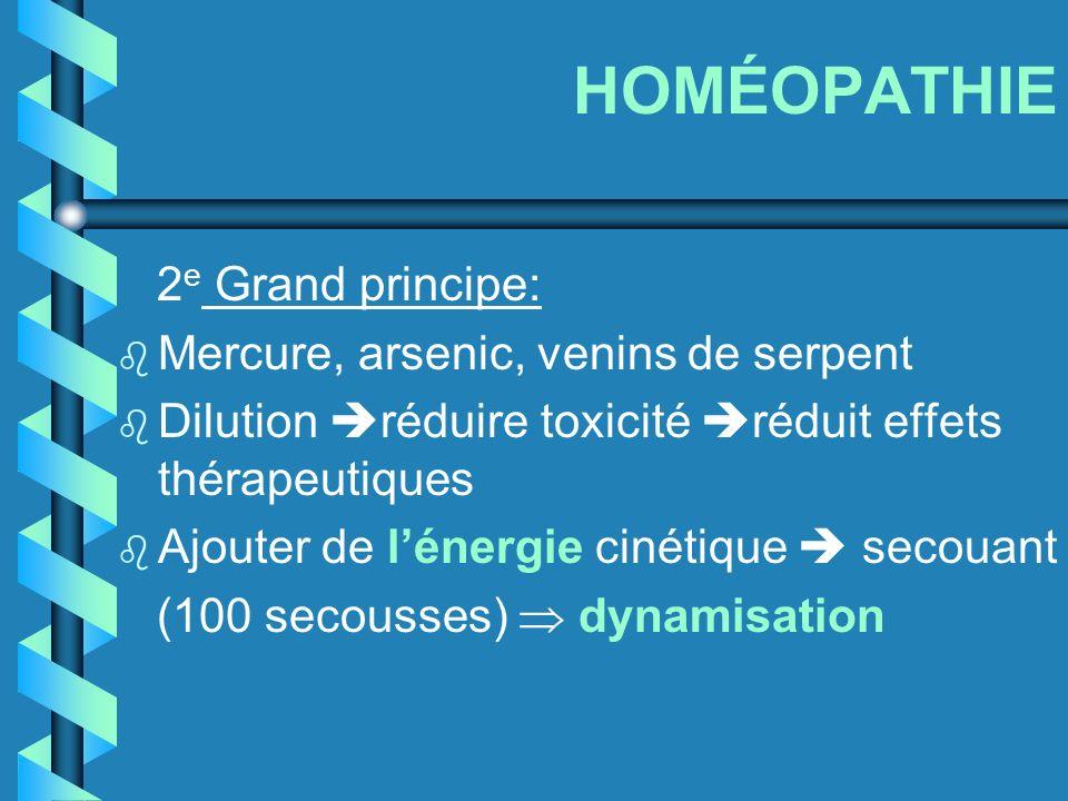 HOMÉOPATHIE 2 e Grand principe: b Mercure, arsenic, venins de serpent b Dilution réduire toxicité réduit effets thérapeutiques b Ajouter de lénergie c