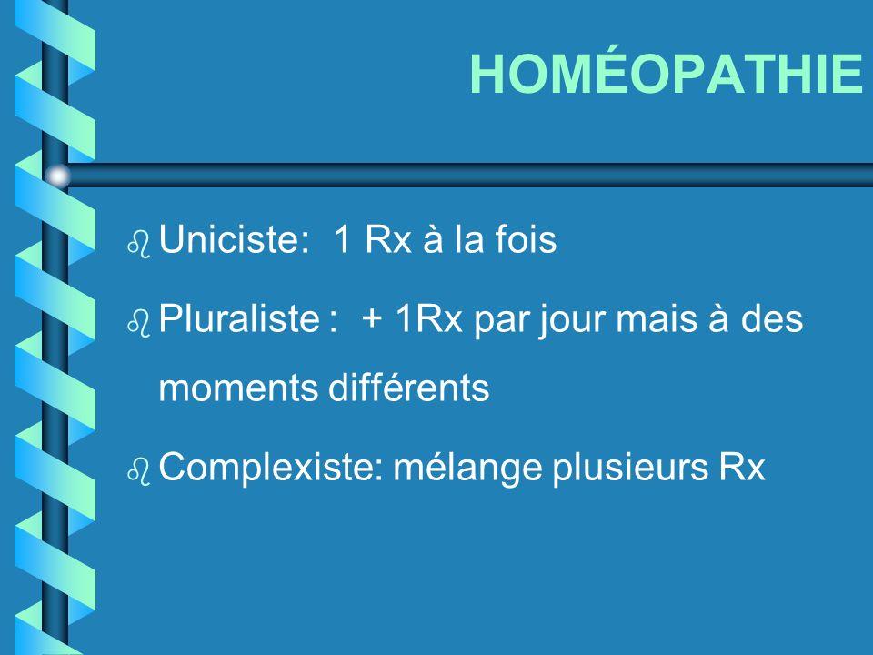HOMÉOPATHIE b Uniciste: 1 Rx à la fois b Pluraliste : + 1Rx par jour mais à des moments différents b Complexiste: mélange plusieurs Rx