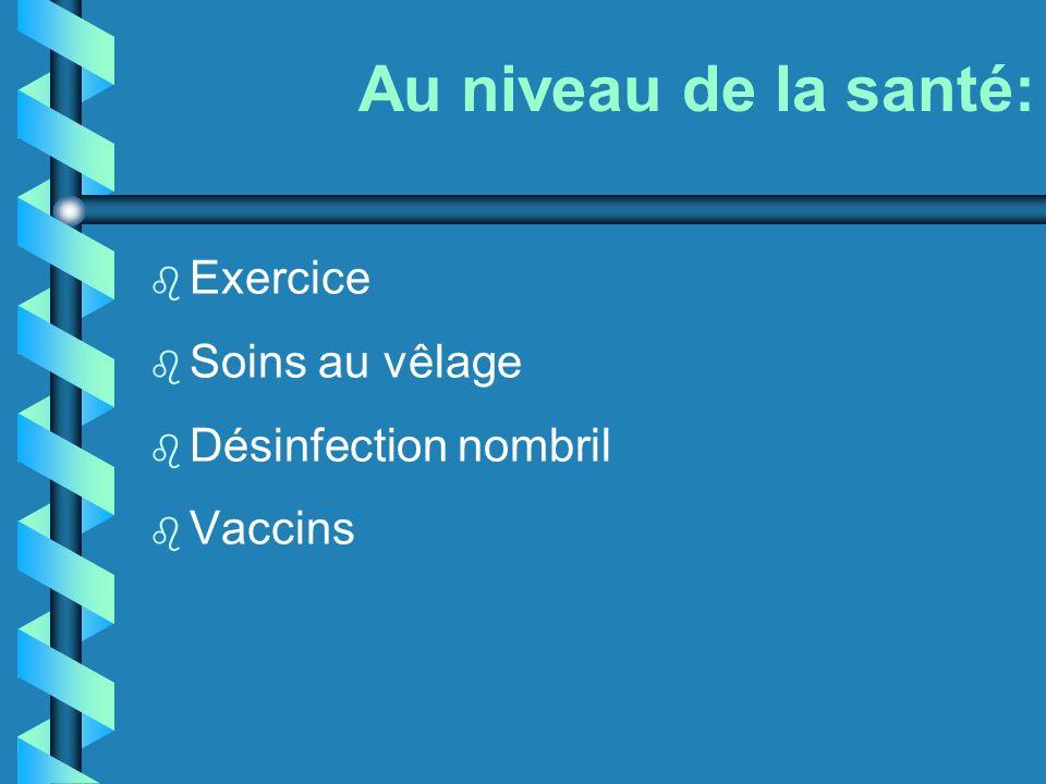 Au niveau de la santé: b Exercice b Soins au vêlage b Désinfection nombril b Vaccins