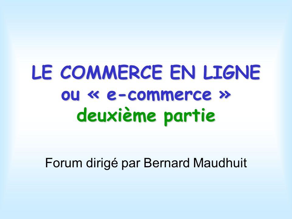 LE COMMERCE EN LIGNE ou « e-commerce » deuxième partie Forum dirigé par Bernard Maudhuit