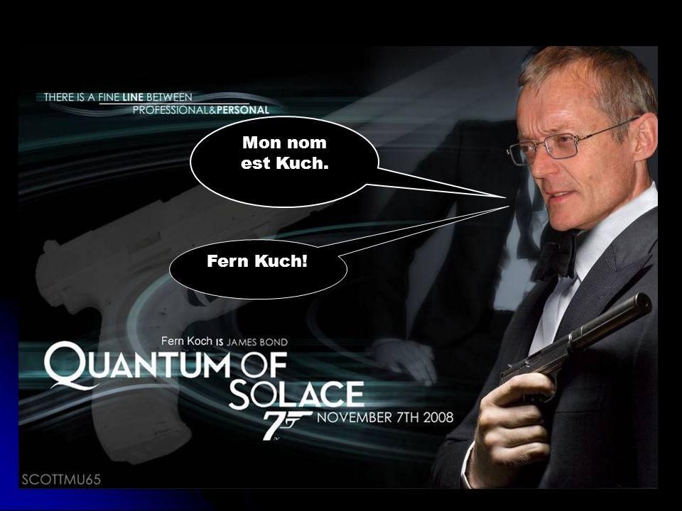 Mon nom est Kuch. Fern Kuch!