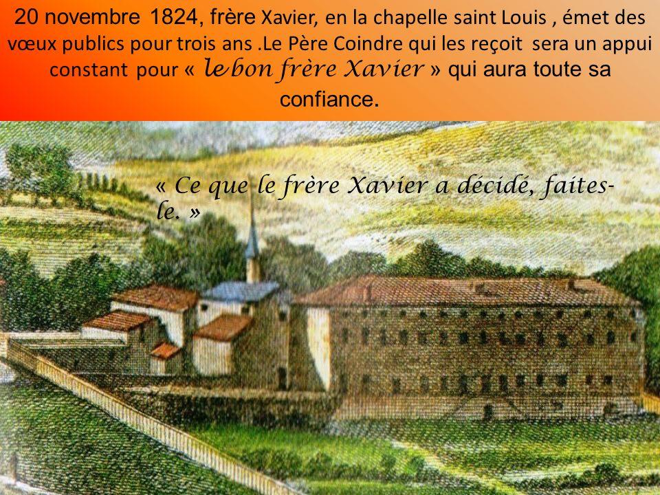 14 octobre 1824 le Chapitre général, tenu à Monistrol, élit le Frère Xavier sous directeur des frères et premier conseiller du Supérieur général; le Père Coindre demande que les frères gèrent leur temporel; en ce domaine frère Xavier sera dun précieux secours Maison Pagnon
