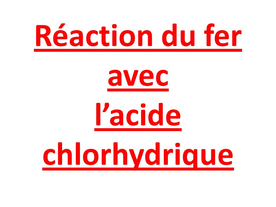 Réaction du fer avec lacide chlorhydrique