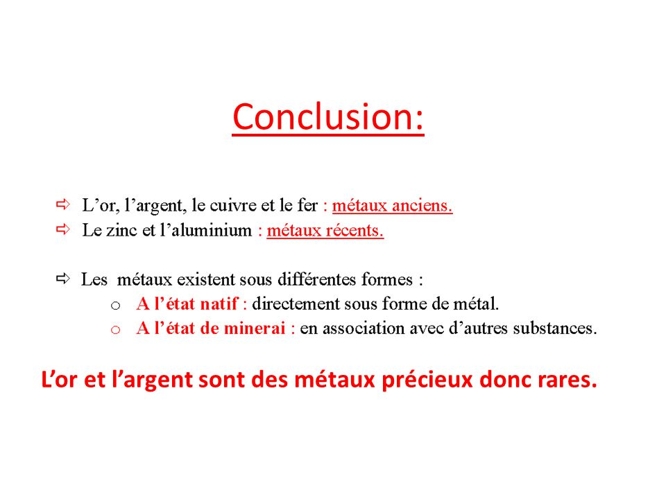 Conclusion: Lor et largent sont des métaux précieux donc rares.