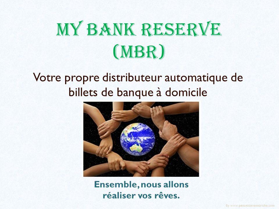 My Bank Reserve (MBR) Votre propre distributeur automatique de billets de banque à domicile Ensemble, nous allons réaliser vos rêves.