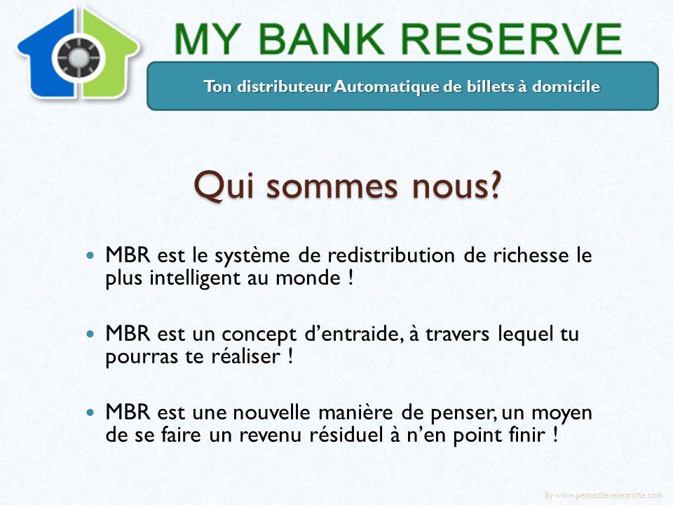 Qui sommes nous? MBR est le système de redistribution de richesse le plus intelligent au monde ! MBR est un concept dentraide, à travers lequel tu pou