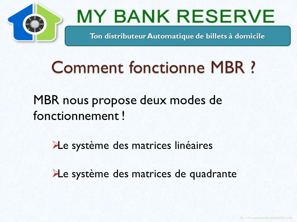 Comment fonctionne MBR ? MBR nous propose deux modes de fonctionnement ! Le système des matrices linéaires Le système des matrices de quadrante Ton di
